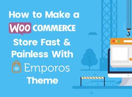 How to Make a WooCommerce store Fast & Painless With Emporos theme